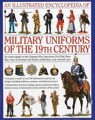 An Illustrated Encyclopedia of Military Uniforms of the 19th Century By Kiley, Kevin F./ Smith, Digby (CON)/ Black, Jeremy (CON)